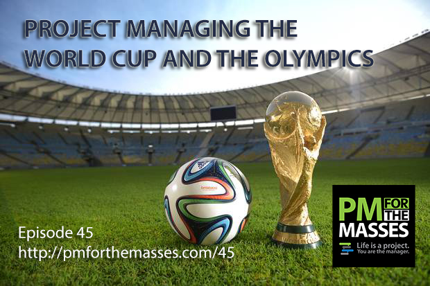 Epic Project Management: Managing the World Cup and The Olympics: Episode 45