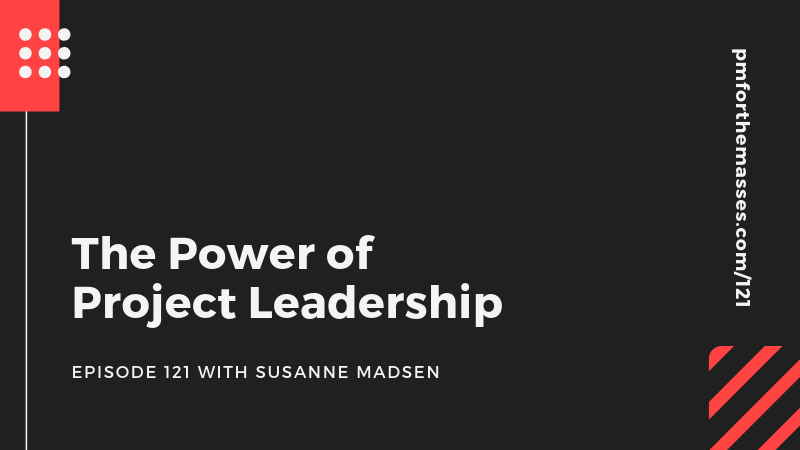 Episode 121: Project Leadership in 2019 with Susanne Madsen