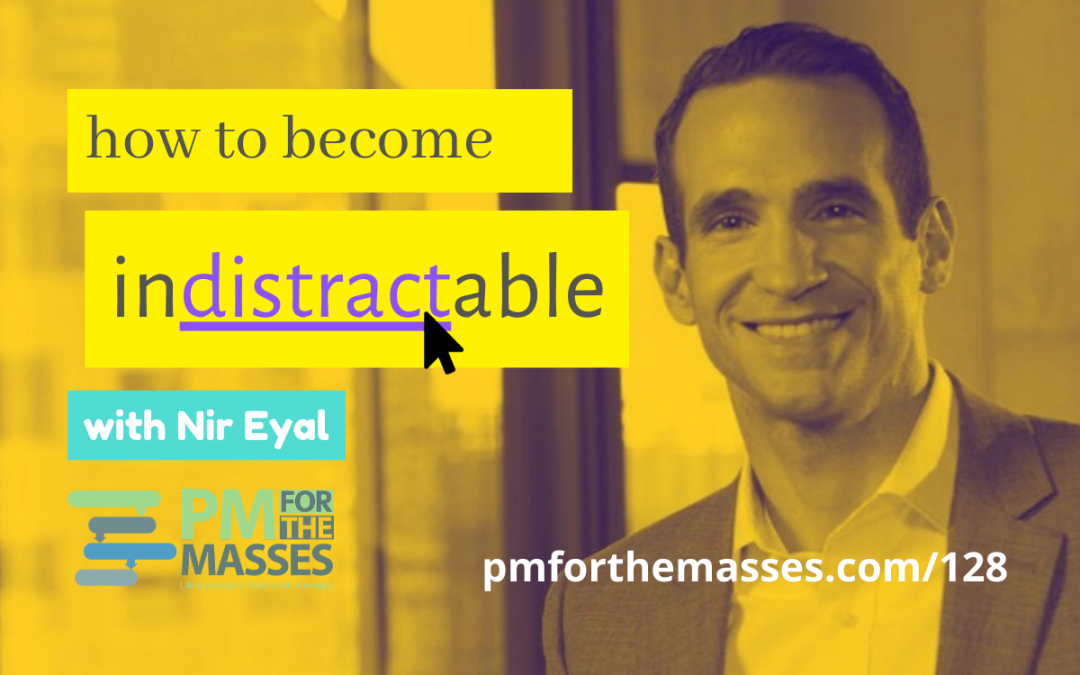 How to be Indistractable, with Nir Eyal